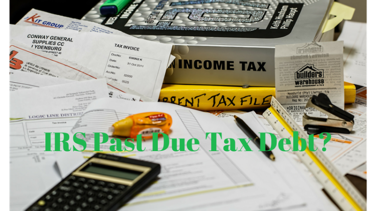 IRS Past Due Tax Debt?  Tired of Looking Over Your Shoulder?